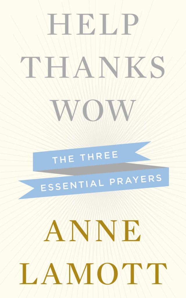 HELP, THANKS, WOW by Anne Lamott
